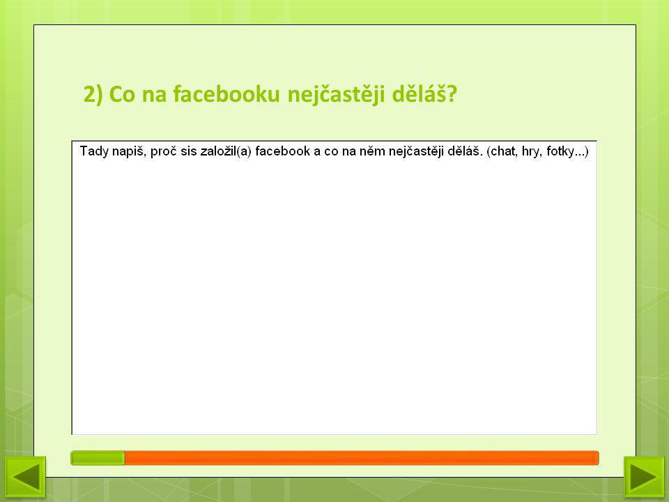 2) Co na facebooku nejčastěji děláš?
