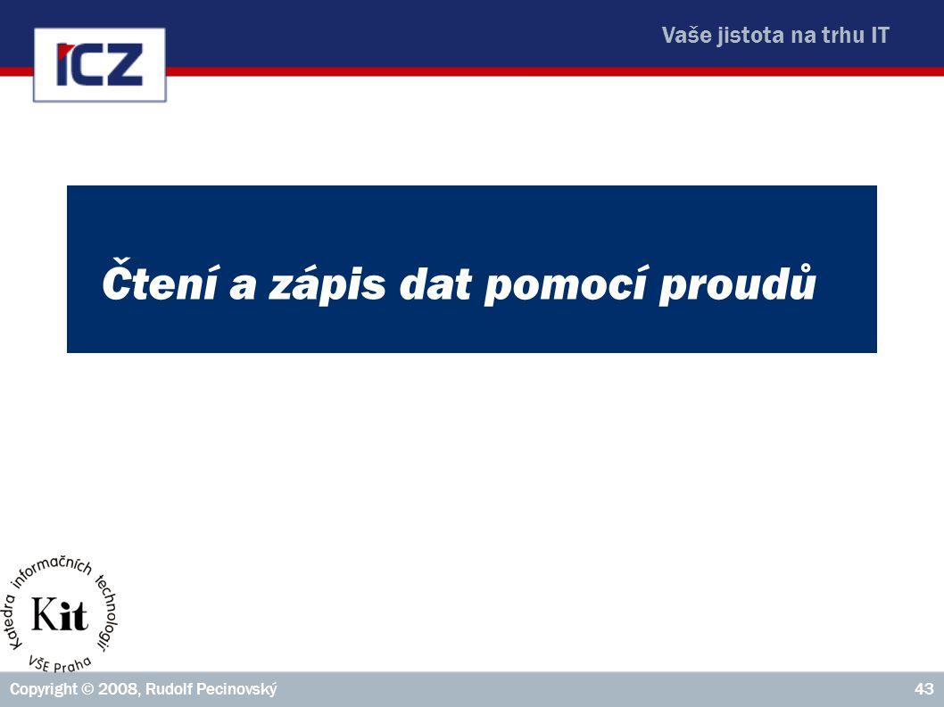 Vaše jistota na trhu IT Copyright © 2008, Rudolf Pecinovský43 Čtení a zápis dat pomocí proudů