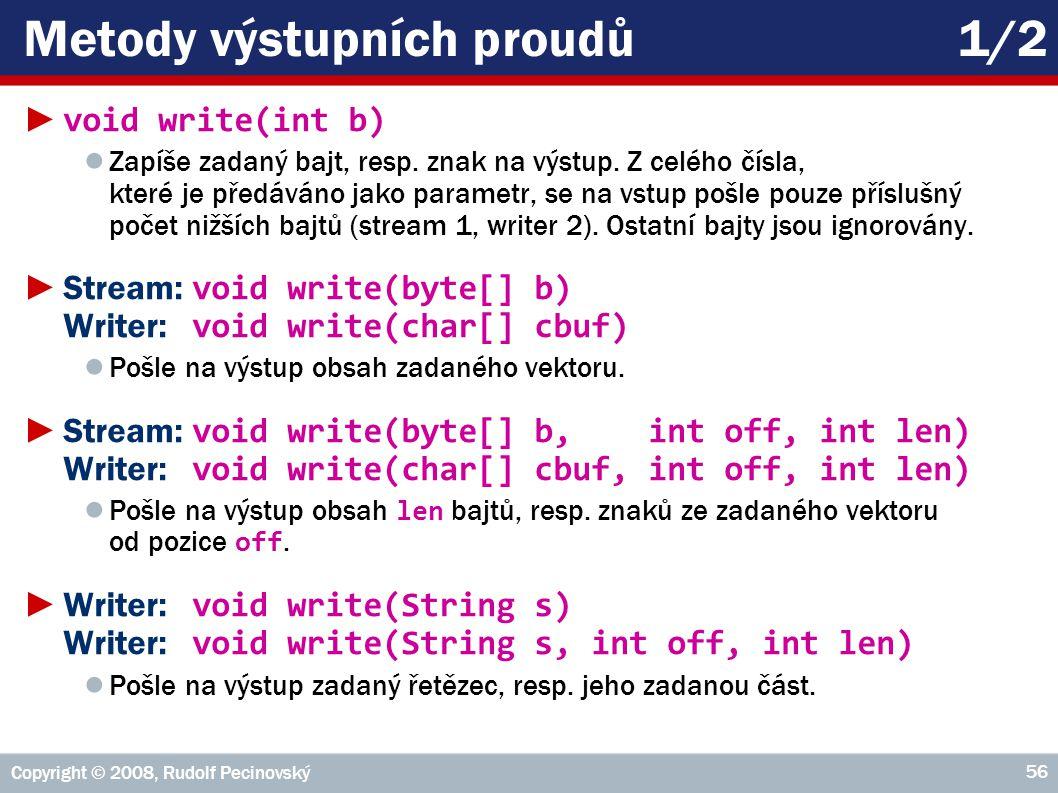 Copyright © 2008, Rudolf Pecinovský 56 Metody výstupních proudů1/2 ► void write(int b) ● Zapíše zadaný bajt, resp.