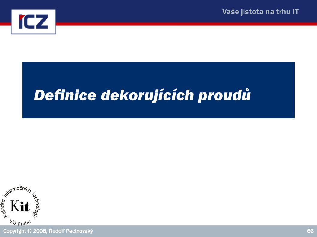 Vaše jistota na trhu IT Copyright © 2008, Rudolf Pecinovský66 Definice dekorujících proudů
