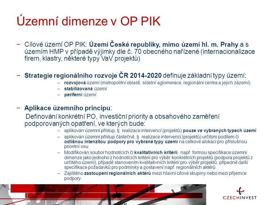 Územní dimenze v OP PIK Cílové území OP PIK: Území České republiky, mimo území hl. m. Prahy a s územím HMP v případě výjimky dle č. 70 obecného naříze