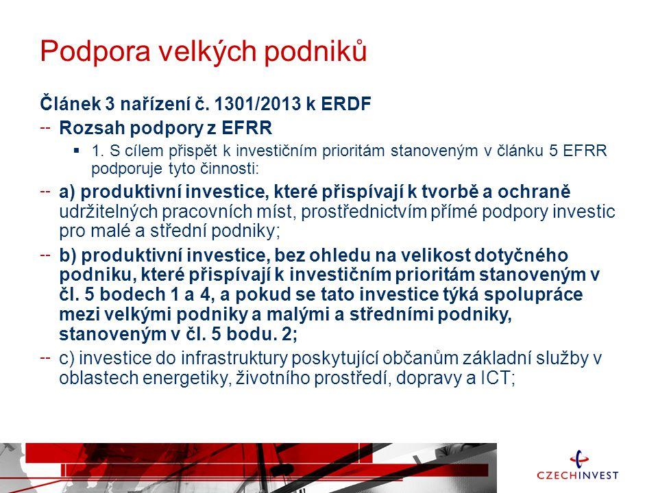 Podpora velkých podniků Článek 3 nařízení č. 1301/2013 k ERDF Rozsah podpory z EFRR  1. S cílem přispět k investičním prioritám stanoveným v článku 5
