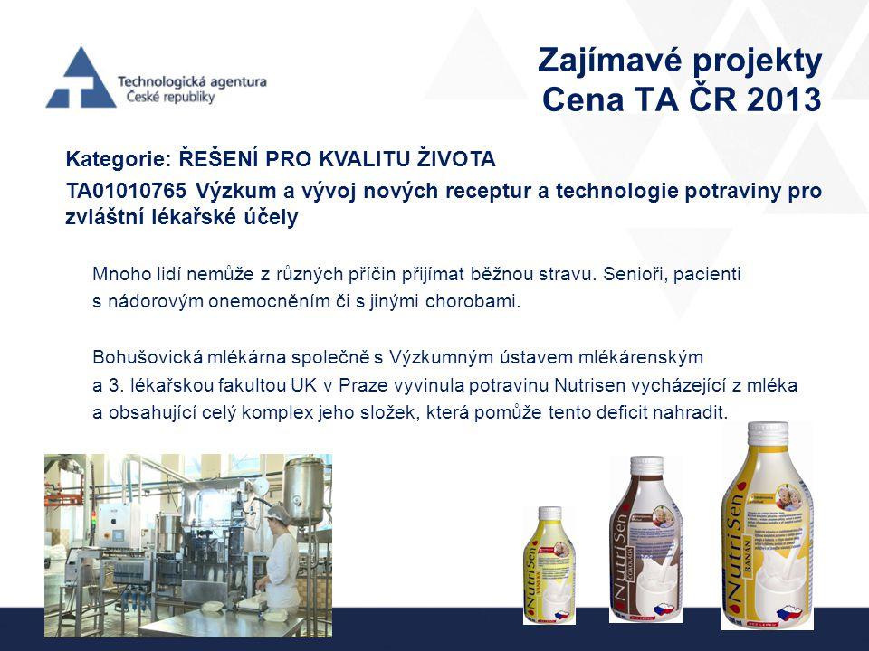 Zajímavé projekty Cena TA ČR 2013 Kategorie: ŘEŠENÍ PRO KVALITU ŽIVOTA TA01010765 Výzkum a vývoj nových receptur a technologie potraviny pro zvláštní
