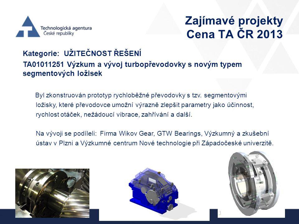 Zajímavé projekty Cena TA ČR 2013 Kategorie: UŽITEČNOST ŘEŠENÍ TA01011251 Výzkum a vývoj turbopřevodovky s novým typem segmentových ložisek Byl zkonst
