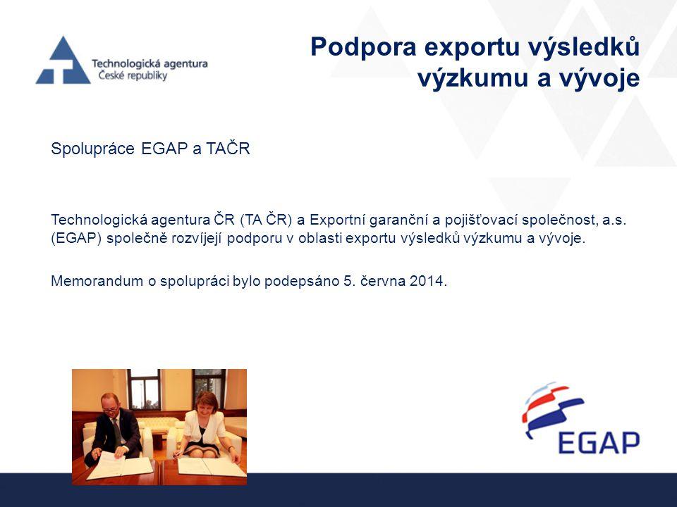 Podpora exportu výsledků výzkumu a vývoje Spolupráce EGAP a TAČR Technologická agentura ČR (TA ČR) a Exportní garanční a pojišťovací společnost, a.s.