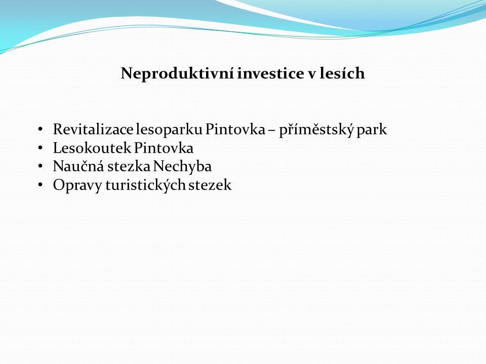 Neproduktivní investice v lesích Revitalizace lesoparku Pintovka – příměstský park Lesokoutek Pintovka Naučná stezka Nechyba Opravy turistických steze