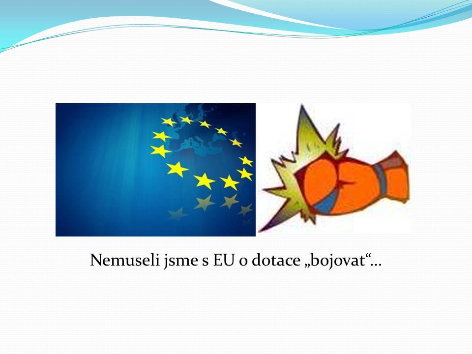 """Nemuseli jsme s EU o dotace """"bojovat""""…"""