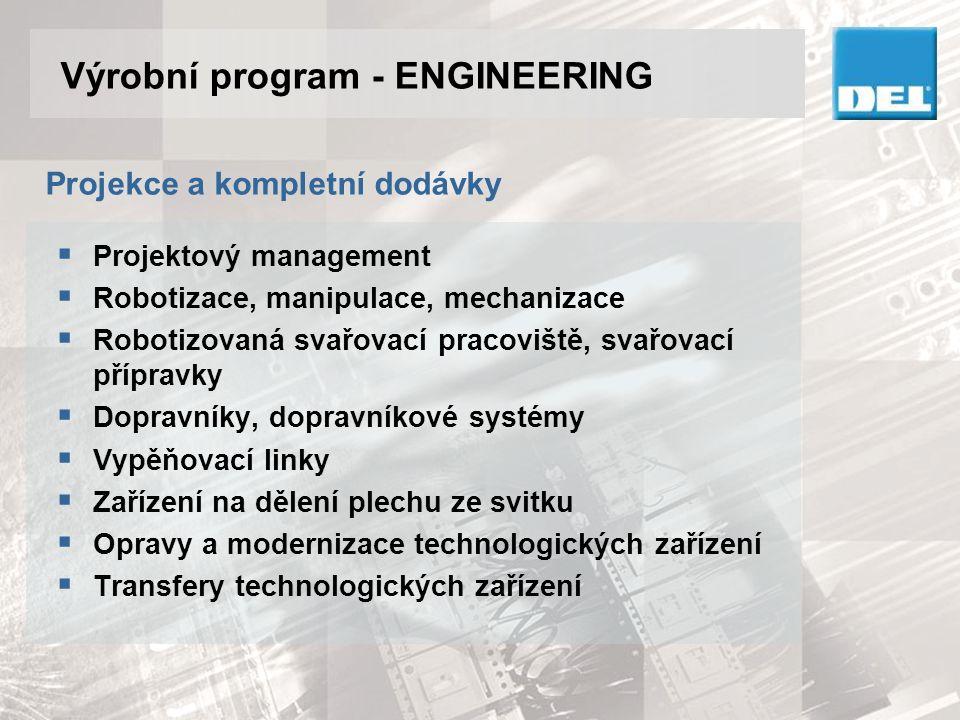 Výrobní program - ENGINEERING Projekce a kompletní dodávky  Projektový management  Robotizace, manipulace, mechanizace  Robotizovaná svařovací prac