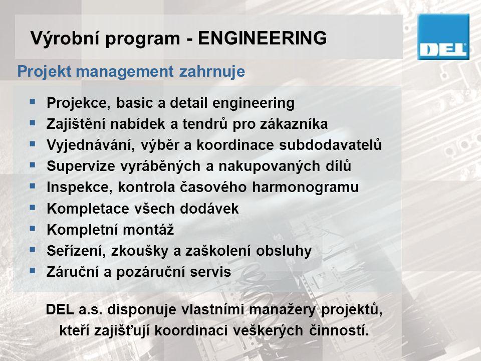 Výrobní program - ENGINEERING Projekt management zahrnuje DEL a.s. disponuje vlastními manažery projektů, kteří zajišťují koordinaci veškerých činnost