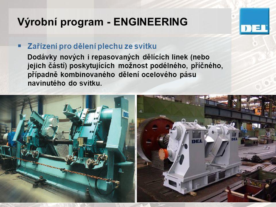 Výrobní program - ENGINEERING  Zařízení pro dělení plechu ze svitku Dodávky nových i repasovaných dělících linek (nebo jejich částí) poskytujících mo