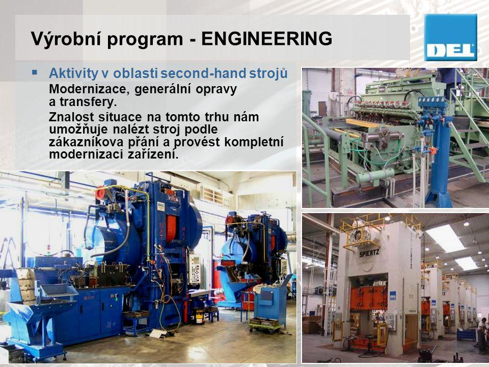 Výrobní program - ENGINEERING  Aktivity v oblasti second-hand strojů Modernizace, generální opravy a transfery. Znalost situace na tomto trhu nám umo
