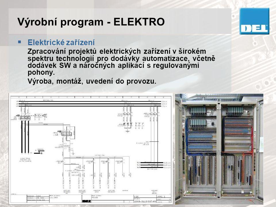 Výrobní program - ELEKTRO  Elektrické zařízení Zpracování projektů elektrických zařízení v širokém spektru technologií pro dodávky automatizace, včet