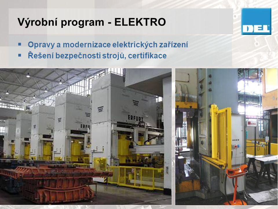Výrobní program - ELEKTRO  Opravy a modernizace elektrických zařízení  Řešení bezpečnosti strojů, certifikace