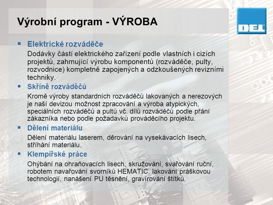 Výrobní program - VÝROBA  Elektrické rozváděče Dodávky částí elektrického zařízení podle vlastních i cizích projektů, zahrnující výrobu komponentů (r