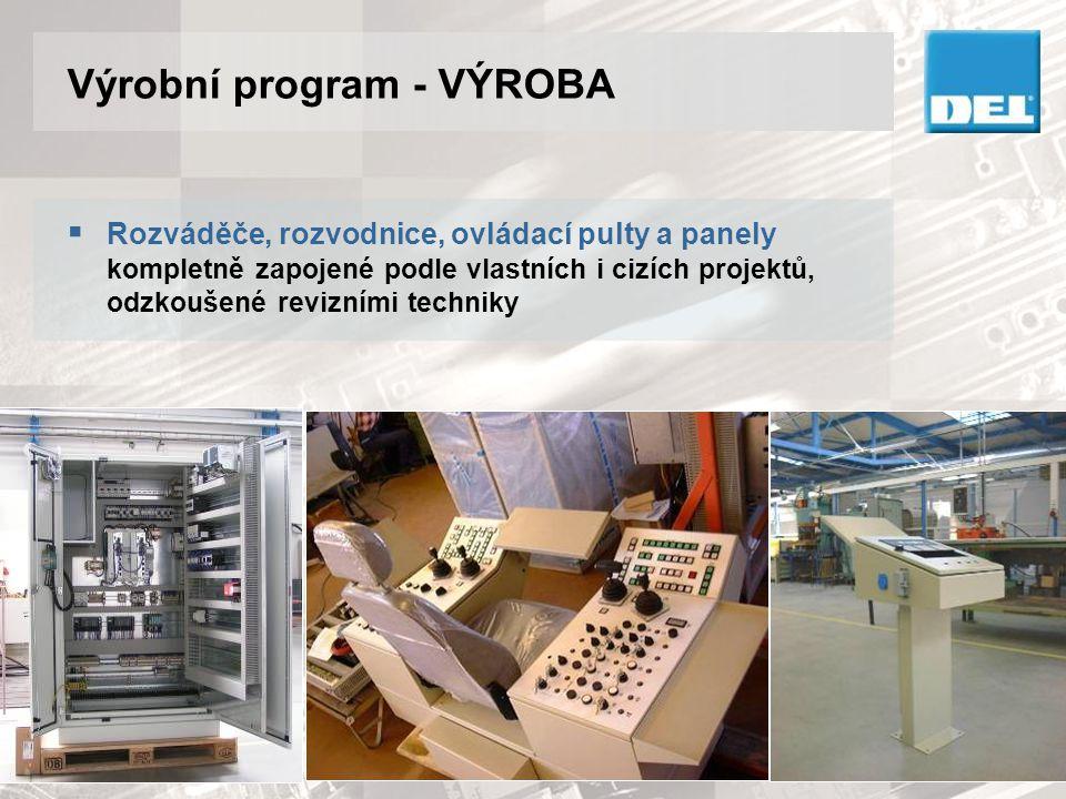 Výrobní program - VÝROBA  Rozváděče, rozvodnice, ovládací pulty a panely kompletně zapojené podle vlastních i cizích projektů, odzkoušené revizními t