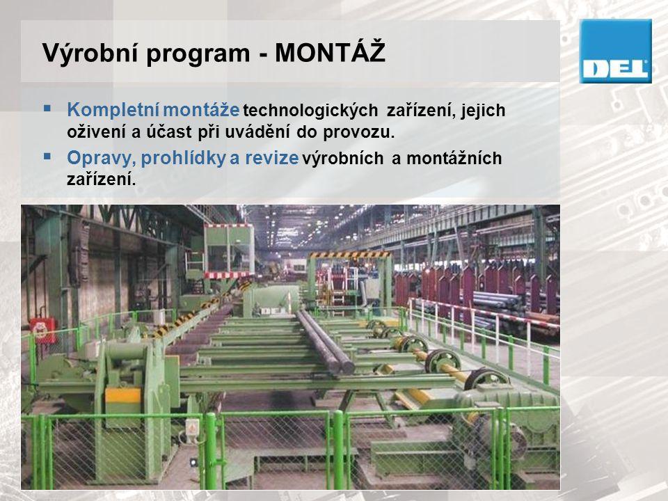 Výrobní program - MONTÁŽ  Kompletní montáže technologických zařízení, jejich oživení a účast při uvádění do provozu.  Opravy, prohlídky a revize výr