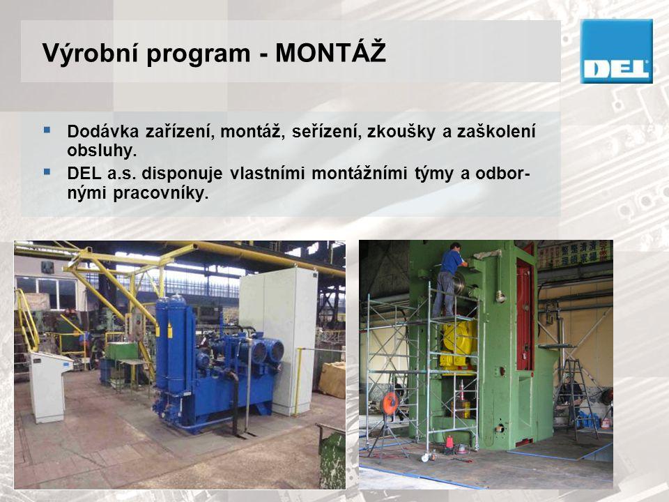 Výrobní program - MONTÁŽ  Dodávka zařízení, montáž, seřízení, zkoušky a zaškolení obsluhy.  DEL a.s. disponuje vlastními montážními týmy a odbor- ný