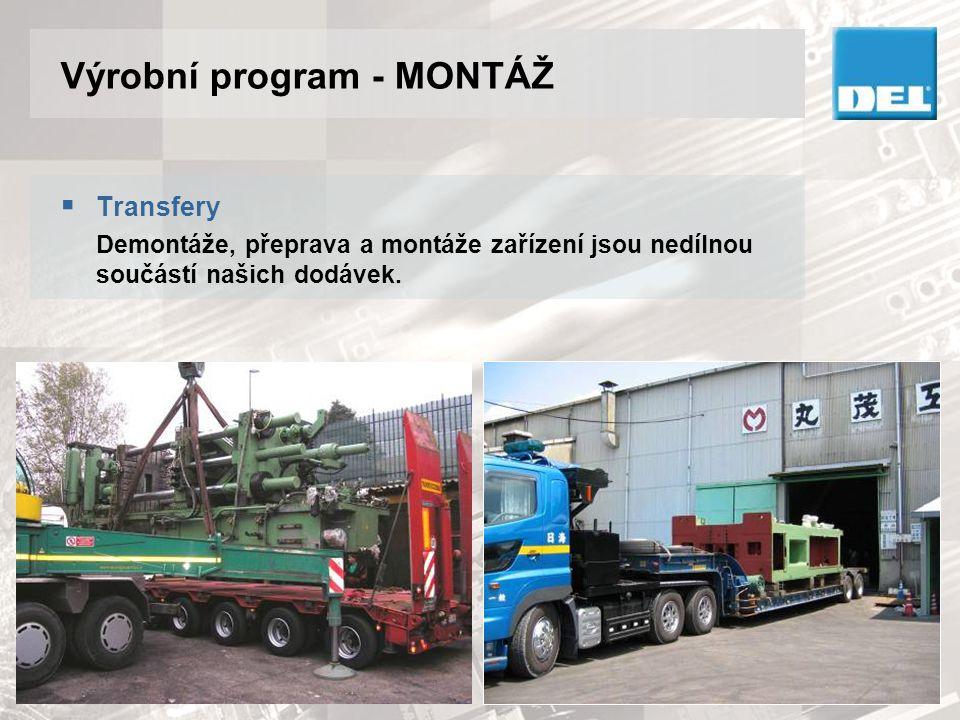 Výrobní program - MONTÁŽ  Transfery Demontáže, přeprava a montáže zařízení jsou nedílnou součástí našich dodávek.