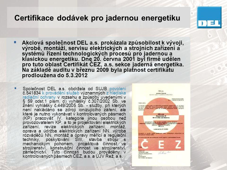 Certifikace dodávek pro jadernou energetiku  Společnost DEL a.s. obdržela od SUJB povoleni č.541834 k provádění služeb významných z hlediska radiační