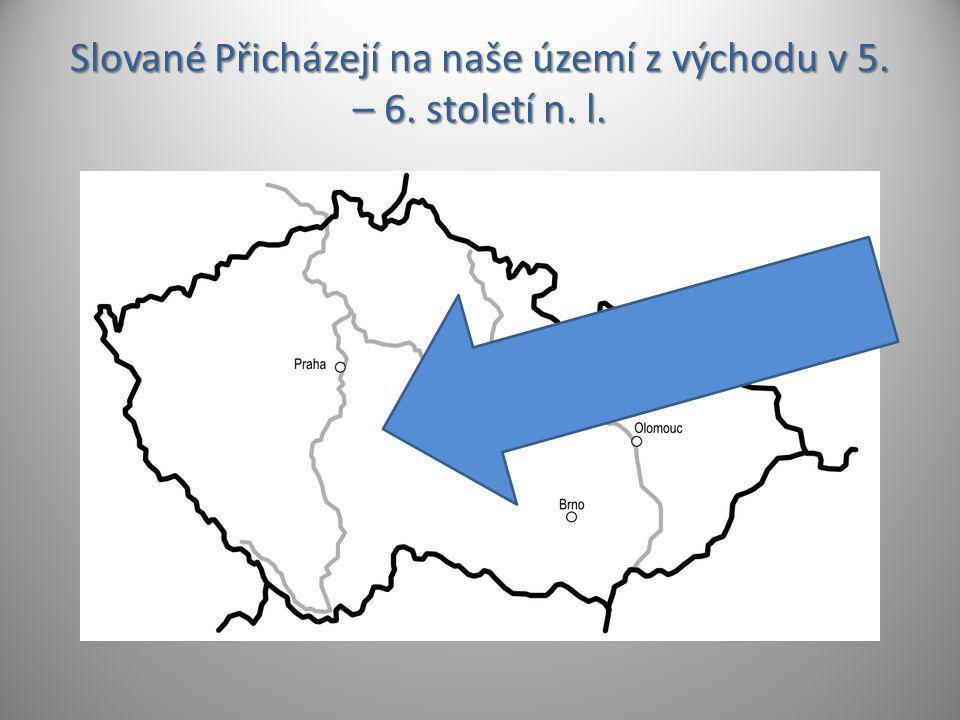 Slované Přicházejí na naše území z východu v 5. – 6. století n. l.