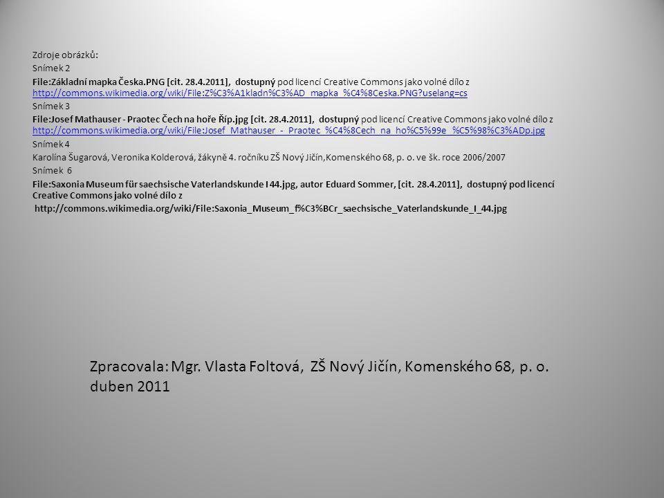 Zdroje obrázků: Snímek 2 File:Základní mapka Česka.PNG [cit. 28.4.2011], dostupný pod licencí Creative Commons jako volné dílo z http://commons.wikime