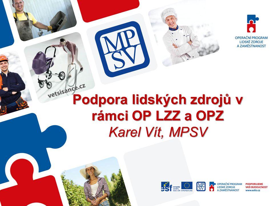 Podpora lidských zdrojů v rámci OP LZZ a OPZ Karel Vít, MPSV