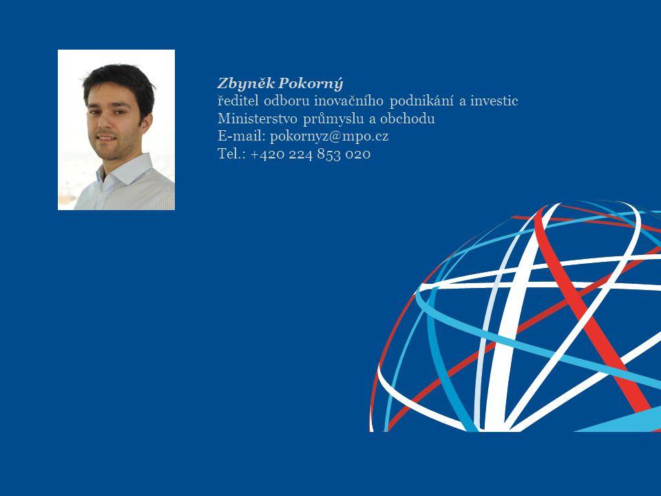 Zbyněk Pokorný ředitel odboru inovačního podnikání a investic Ministerstvo průmyslu a obchodu E-mail: pokornyz@mpo.cz Tel.: +420 224 853 020