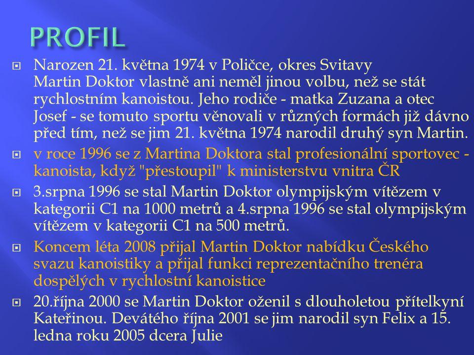  Narozen 21. května 1974 v Poličce, okres Svitavy Martin Doktor vlastně ani neměl jinou volbu, než se stát rychlostním kanoistou. Jeho rodiče - matka