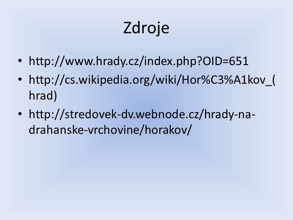 Zdroje http://www.hrady.cz/index.php?OID=651 http://cs.wikipedia.org/wiki/Hor%C3%A1kov_( hrad) http://stredovek-dv.webnode.cz/hrady-na- drahanske-vrchovine/horakov/