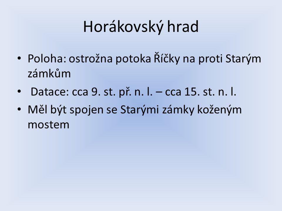 Horákovský hrad Poloha: ostrožna potoka Říčky na proti Starým zámkům Datace: cca 9.