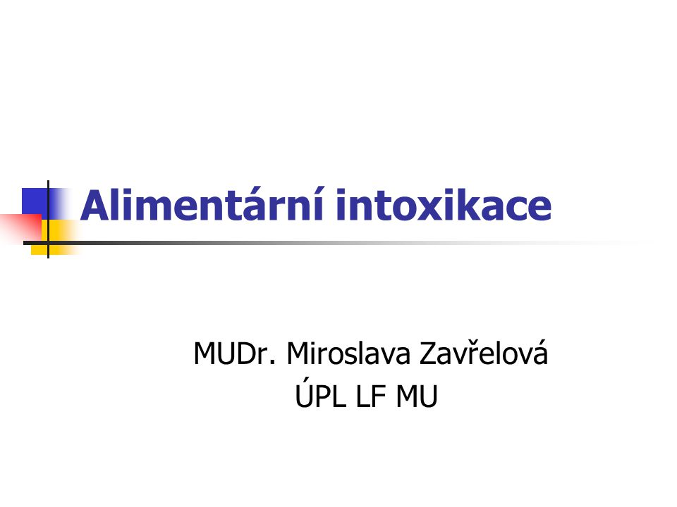 Alimentární intoxikace MUDr. Miroslava Zavřelová ÚPL LF MU