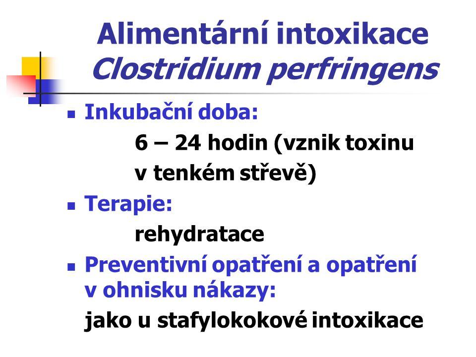 Alimentární intoxikace Clostridium perfringens Inkubační doba: 6 – 24 hodin (vznik toxinu v tenkém střevě) Terapie: rehydratace Preventivní opatření a