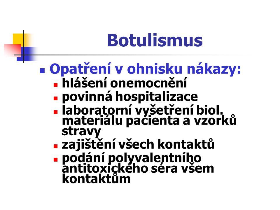 Botulismus Opatření v ohnisku nákazy: hlášení onemocnění povinná hospitalizace laboratorní vyšetření biol. materiálu pacienta a vzorků stravy zajištěn