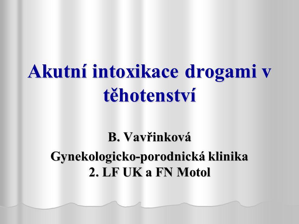 Akutní intoxikace drogami v těhotenství B.Vavřinková Gynekologicko-porodnická klinika 2.
