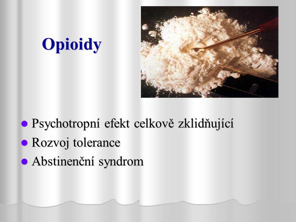 Opioidy Psychotropní efekt celkově zklidňující Psychotropní efekt celkově zklidňující Rozvoj tolerance Rozvoj tolerance Abstinenční syndrom Abstinenční syndrom