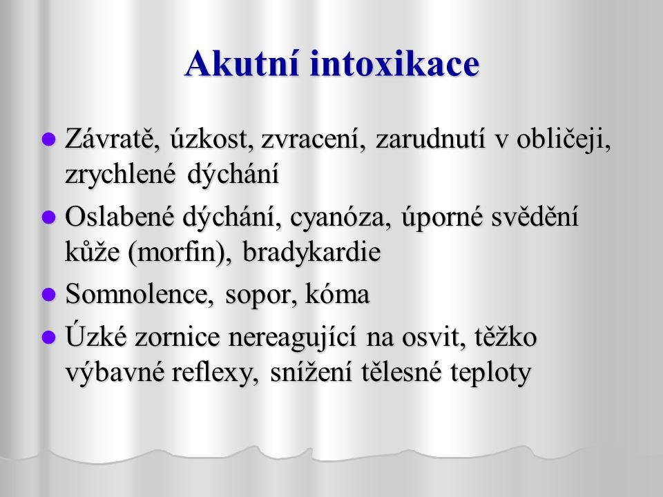 Akutní intoxikace Závratě, úzkost, zvracení, zarudnutí v obličeji, zrychlené dýchání Závratě, úzkost, zvracení, zarudnutí v obličeji, zrychlené dýchání Oslabené dýchání, cyanóza, úporné svědění kůže (morfin), bradykardie Oslabené dýchání, cyanóza, úporné svědění kůže (morfin), bradykardie Somnolence, sopor, kóma Somnolence, sopor, kóma Úzké zornice nereagující na osvit, těžko výbavné reflexy, snížení tělesné teploty Úzké zornice nereagující na osvit, těžko výbavné reflexy, snížení tělesné teploty