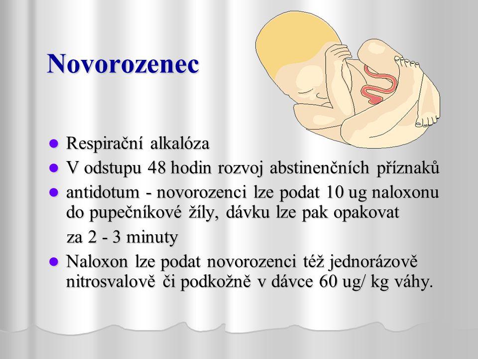 Novorozenec Respirační alkalóza Respirační alkalóza V odstupu 48 hodin rozvoj abstinenčních příznaků V odstupu 48 hodin rozvoj abstinenčních příznaků antidotum - novorozenci lze podat 10 ug naloxonu do pupečníkové žíly, dávku lze pak opakovat antidotum - novorozenci lze podat 10 ug naloxonu do pupečníkové žíly, dávku lze pak opakovat za 2 - 3 minuty za 2 - 3 minuty Naloxon lze podat novorozenci též jednorázově nitrosvalově či podkožně v dávce 60 ug/ kg váhy.
