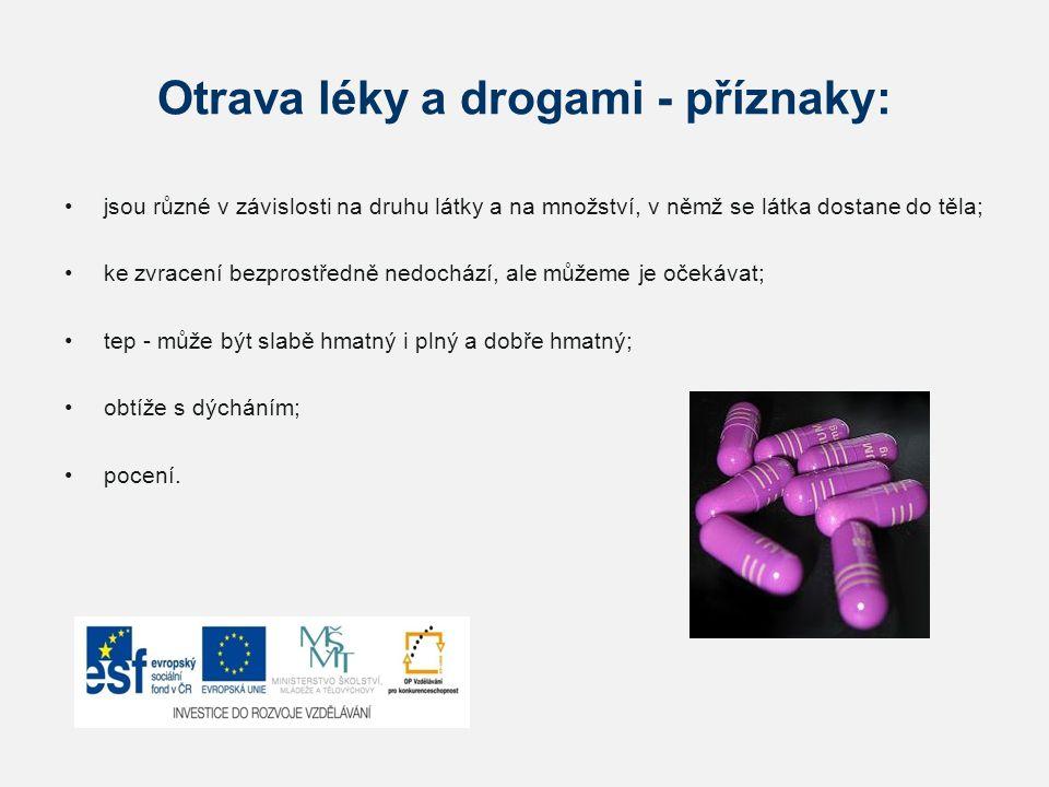Otrava léky a drogami - příznaky: jsou různé v závislosti na druhu látky a na množství, v němž se látka dostane do těla; ke zvracení bezprostředně ned
