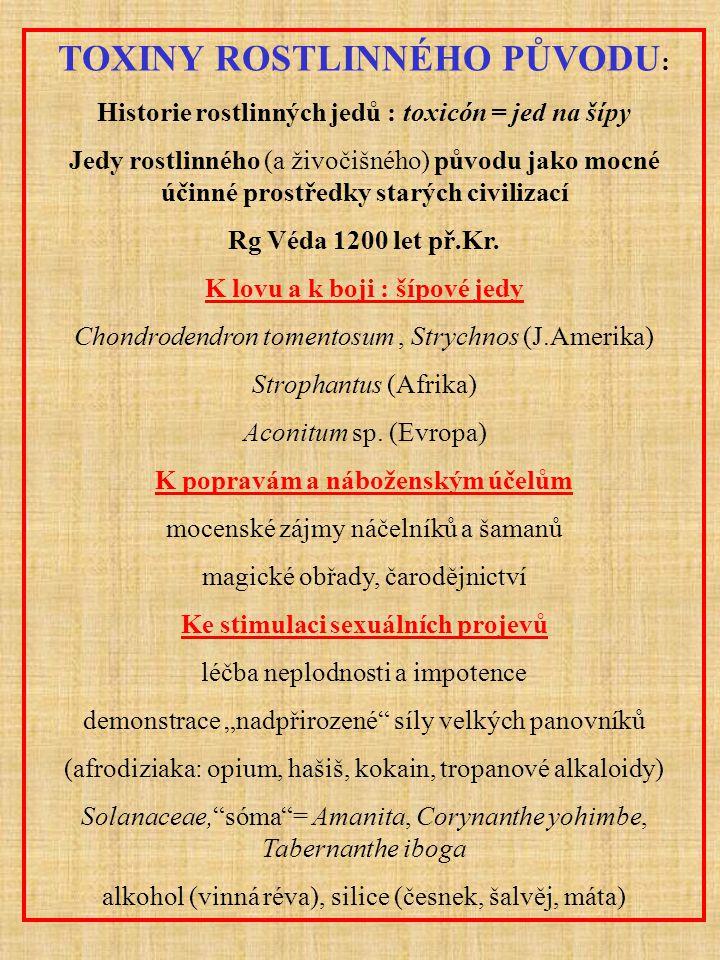 TOXICITA ROSTLINNÝCH JEDŮ : intoxikace akutní šípové jedy: kurare, strophantidin, ouabain, kardiotonika Digitalis, Antiaris (ančar, upas), tropanové alkaloidy (atropin, hyosciamin, strychnin, ricin) intoxikace chronické ergotizmus: 994 Akvitanie a Limousin (40 tisíc obětí), v 17 stol.
