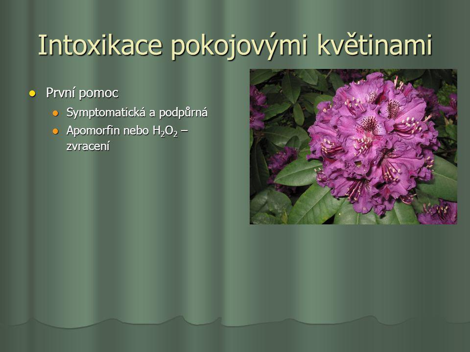 Intoxikace pokojovými květinami První pomoc První pomoc Symptomatická a podpůrná Symptomatická a podpůrná Apomorfin nebo H 2 O 2 – zvracení Apomorfin