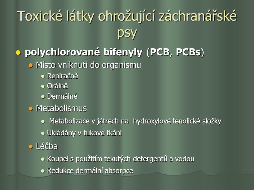Toxické látky ohrožující záchranářské psy polychlorované bifenyly (PCB, PCBs) polychlorované bifenyly (PCB, PCBs) Místo vniknutí do organismu Místo vn