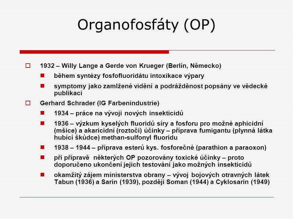 Organofosfáty (OP)  1932 – Willy Lange a Gerde von Krueger (Berlín, Německo) během syntézy fosfofluoridátu intoxikace výpary symptomy jako zamlžené vidění a podrážděnost popsány ve vědecké publikaci  Gerhard Schrader (IG Farbenindustrie) 1934 – práce na vývoji nových insekticidů 1936 – výzkum kyselých fluoridů síry a fosforu pro možné aphicidní (mšice) a akaricidní (roztoči) účinky – příprava fumigantu (plynná látka hubící škůdce) methan-sulfonyl fluoridu 1938 – 1944 – příprava esterů kys.