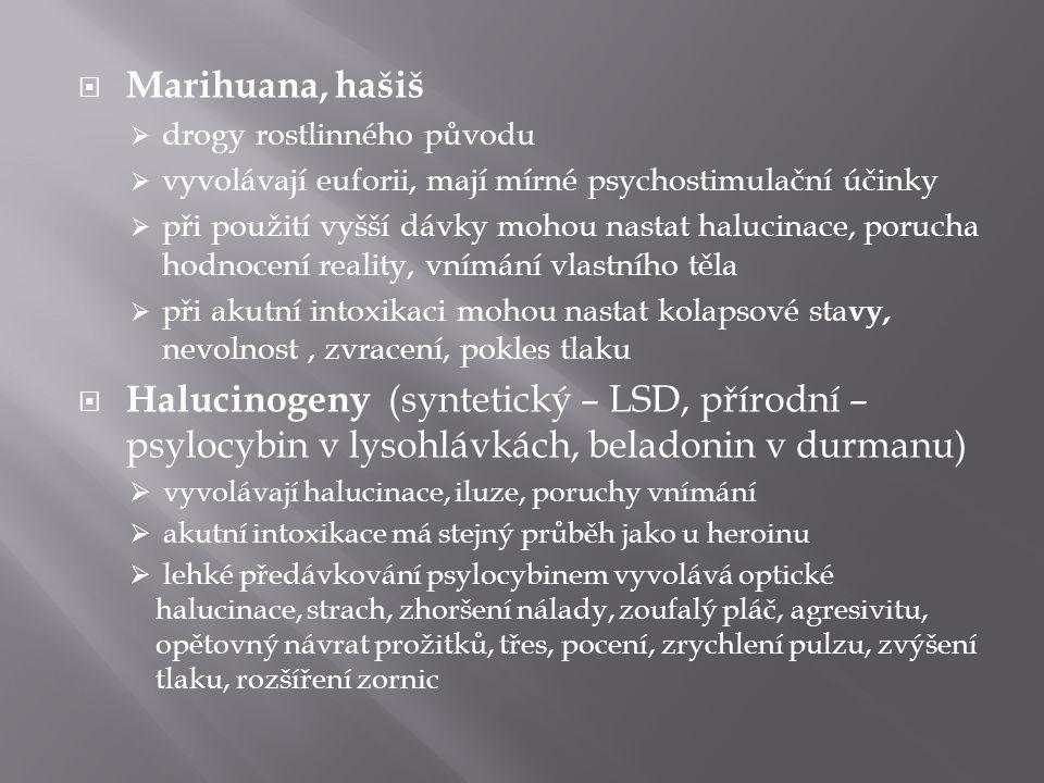  Marihuana, hašiš  drogy rostlinného původu  vyvolávají euforii, mají mírné psychostimulační účinky  při použití vyšší dávky mohou nastat halucina