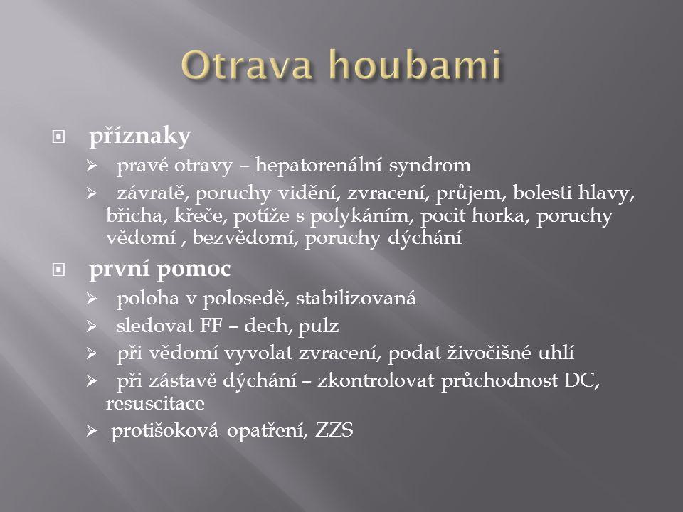  příznaky  pravé otravy – hepatorenální syndrom  závratě, poruchy vidění, zvracení, průjem, bolesti hlavy, břicha, křeče, potíže s polykáním, pocit