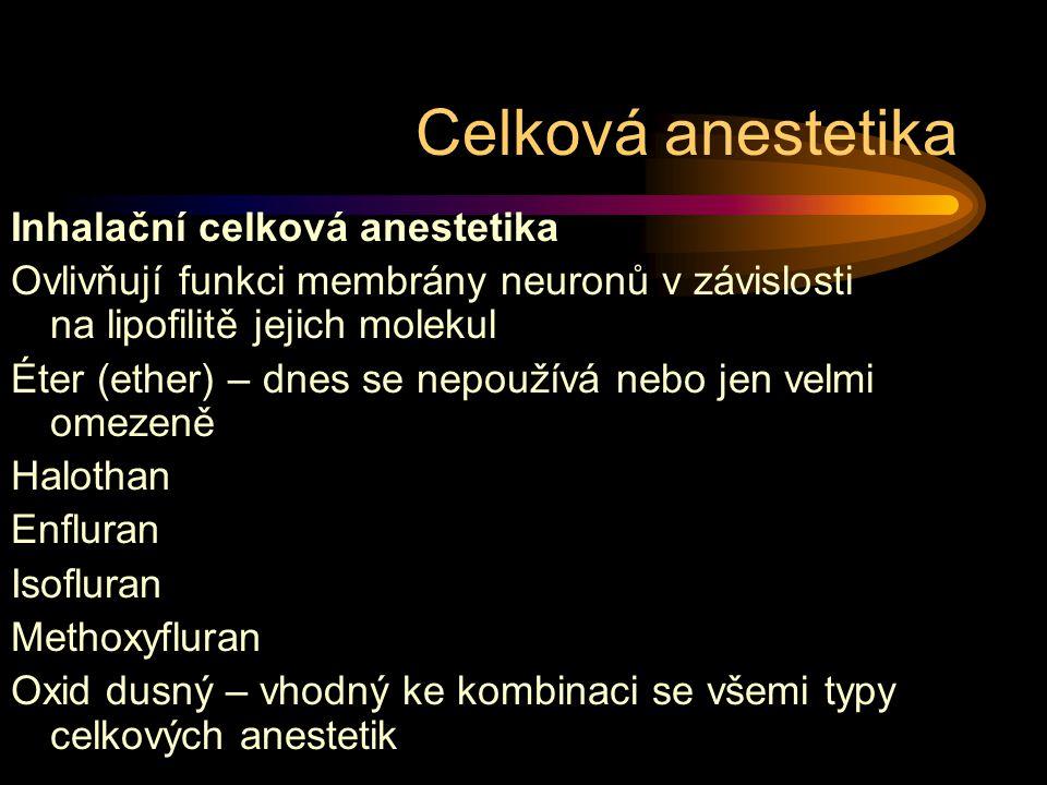 Inhalační celková anestetika Ovlivňují funkci membrány neuronů v závislosti na lipofilitě jejich molekul Éter (ether) – dnes se nepoužívá nebo jen velmi omezeně Halothan Enfluran Isofluran Methoxyfluran Oxid dusný – vhodný ke kombinaci se všemi typy celkových anestetik Celková anestetika
