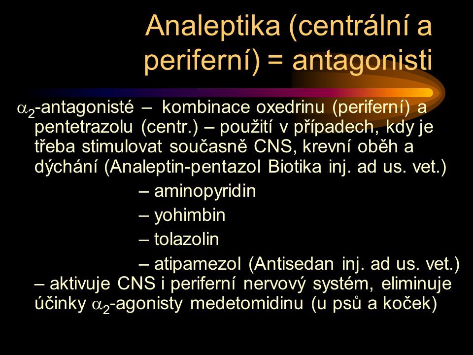 Analeptika (centrální a periferní) = antagonisti  2 -antagonisté – kombinace oxedrinu (periferní) a pentetrazolu (centr.) – použití v případech, kdy je třeba stimulovat současně CNS, krevní oběh a dýchání (Analeptin-pentazol Biotika inj.