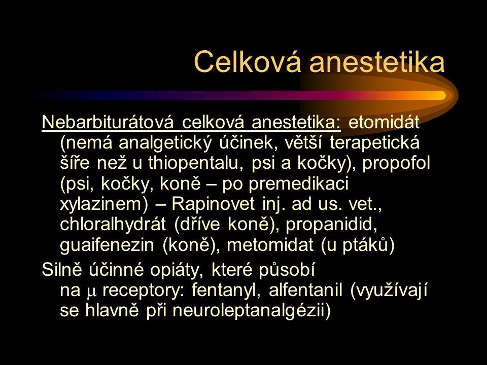 Nebarbiturátová celková anestetika: etomidát (nemá analgetický účinek, větší terapetická šíře než u thiopentalu, psi a kočky), propofol (psi, kočky, k