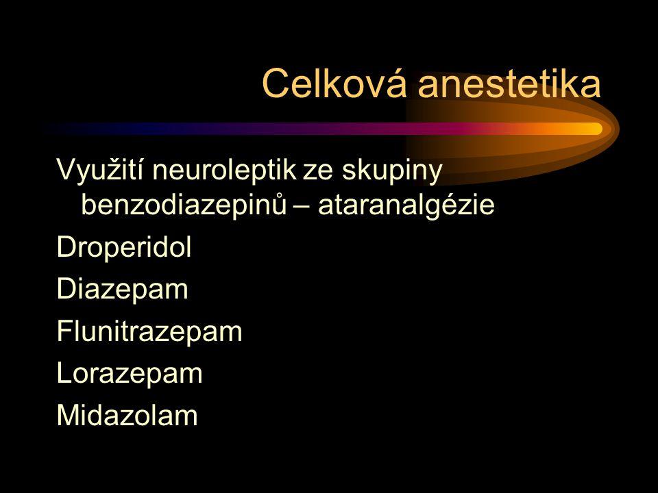 Využití neuroleptik ze skupiny benzodiazepinů – ataranalgézie Droperidol Diazepam Flunitrazepam Lorazepam Midazolam Celková anestetika