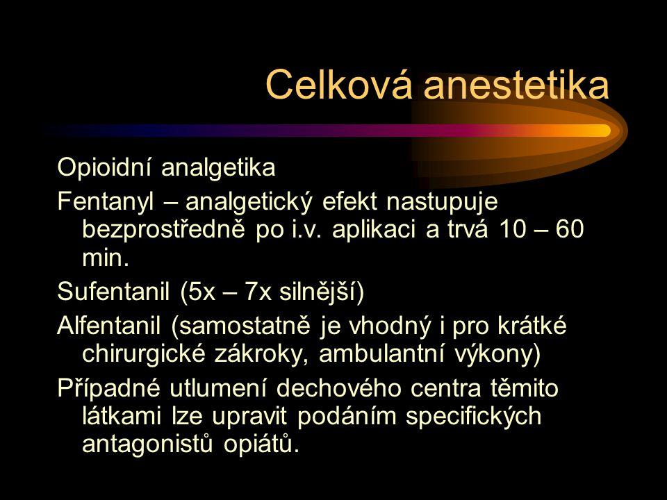Opioidní analgetika Fentanyl – analgetický efekt nastupuje bezprostředně po i.v. aplikaci a trvá 10 – 60 min. Sufentanil (5x – 7x silnější) Alfentanil