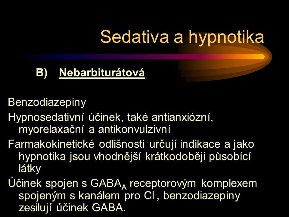 B) Nebarbiturátová Benzodiazepiny Hypnosedativní účinek, také antianxiózní, myorelaxační a antikonvulzivní Farmakokinetické odlišnosti určují indikace a jako hypnotika jsou vhodnější krátkodoběji působící látky Účinek spojen s GABA A receptorovým komplexem spojeným s kanálem pro Cl -, benzodiazepiny zesilují účinek GABA.